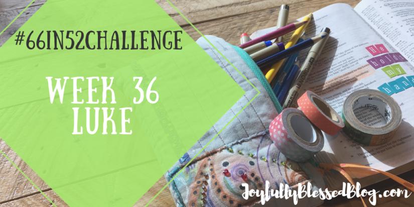 Week 36 - Luke